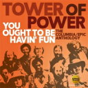 Artist Name: T - Tower Of Power タワーオブパワー / You Ought To Be Havin' Fun: The Columbia / Epic Anthology 輸入盤 【CD】