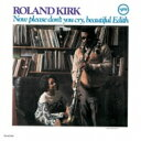 Artist Name: R - Roland Kirk ローランドカーク / Now Please Don't You Cry, Beautiful Edith 【CD】