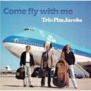 Artist Name: T - Trio Pim Jacobs / Come Fly With Me 【CD】