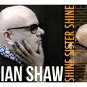 藝人名: I - 【送料無料】 Ian Shaw / Shine Sister Shine 輸入盤 【CD】