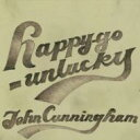 Artist Name: J - John Cunningham / Happy Go Unlucky 【CD】