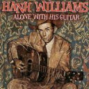 艺人名: H - Hank Williams ハンクウィリアムス / Alone With His Guitar 輸入盤 【CD】