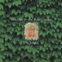 T-SQUARE ティースクエア / Welcome To The Rose Garden 【CD】