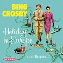 藝人名: B - Bing Crosby ビングクロスビー / Holiday In Europe (And Beyond!) 輸入盤 【CD】