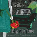 艺人名: A - Annie Sellick アニーセリック / Big Big Time: The Songs Of Tom Sturdevant Vol.2 輸入盤 【CD】