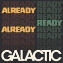 艺人名: G - Galactic グラクティック / Already Ready Already 輸入盤 【CD】