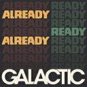 Artist Name: G - Galactic グラクティック / Already Ready Already 輸入盤 【CD】