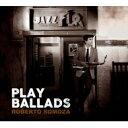 艺人名: R - 【送料無料】 Roberto Somoza / Play Ballads 輸入盤 【CD】