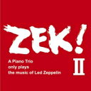 Artist Name: Z - 【送料無料】 Zek Trio / Zek! II: A Piano Trio Only Plays The Music Of Led Zeppelin (2CD) 【CD】