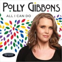 Artist Name: P - Polly Gibbons ポリーギボンズ / All I Can Do 輸入盤 【CD】