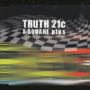 Artist Name: T - T-SQUARE ティースクエア / Truth 21c - T-square Plus 【CD Maxi】