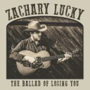 Artist Name: Z - 【送料無料】 Zachary Lucky / Ballad Of Losing You 輸入盤 【CD】