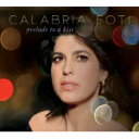 Artist Name: C - Calabria Foti カラブリアフォーティ / Prelude To A Kiss 輸入盤 【CD】