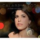 藝人名: C - 【送料無料】 Calabria Foti カラブリアフォーティ / Prelude To A Kiss 輸入盤 【CD】