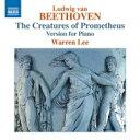 作曲家名: Ha行 - Beethoven ベートーヴェン / 『プロメテウスの創造物』ピアノ版 ウォーレン・リー 輸入盤 【CD】