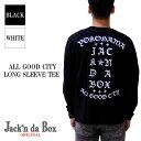 【Jack'n da Box original】ALL GOOD CITY LONG SLEEVE TEE/横浜を代表するブランド、ジャッキンダボックスから夏から半袖で人気だったデザインのロンT(長袖Tシャツ)が販売開始!!同じデザインでコーチジャケットも販売中!!