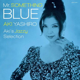 Mr.SOMETHING BLUE〜Aki's Jazzy Selection〜/<strong>八代亜紀</strong>[CD]【返品種別A】