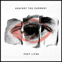 PAST LIVES【輸入盤】▼/AGAINST THE CURRENT CD 【返品種別A】