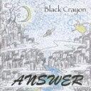 ANSWER/ブラッククレヨン[CD]【返品種別A】