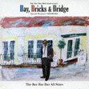 Artist Name: B - Bay, Bricks & Bridge/The Bar Bar Bar All Stars[CD]【返品種別A】