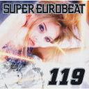 精选辑 - 【送料無料】スーパー・ユーロビート VOL.119/オムニバス[CD]【返品種別A】
