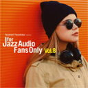 Omnibus - FOR JAZZ AUDIO FANS ONLY VOL.8/オムニバス[CD][紙ジャケット]【返品種別A】