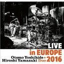 Live in Europe 2016/大友良英+山崎比呂志デュオ[CD]【返品種別A】