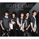 TO THE LIMIT/KAT-TUN[CD]通常盤【返品種別A】