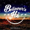 Believer's Hi/HOTSQUALL[CD]【返品種別A】