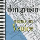 Artist Name: D - ピアノ・イン・ベニス/ドン・グルーシン[CD]【返品種別A】