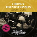 艺人名: Ma行 - MIGHTY CROWN presents CROWN FOUNDATION MIX -GOLDEN DUBS-/MIGHTY CROWN[CD]【返品種別A】