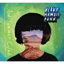 艺人名: A行 - HEAVY HAWAII PUNK/And Summer Club[CD]【返品種別A】