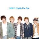 [枚数限定]Smile For Me(DVD付)/SHU-I[CD+DVD]【返品種別A】