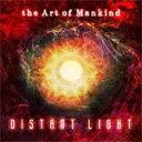 Distant Light/the Art of Mankind[CD]【返品種別A】
