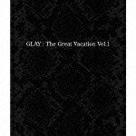【送料無料】THE GREAT VACATION VOL.1〜SUPER BEST OF GLAY〜/GLAY[CD]通常盤【返品種別A】