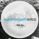 Artist Name: W - サマー・ティース/ウィルコ[CD]【返品種別A】