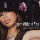 Party Without You/山口リサ[CD]【返品種別A】