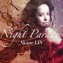 [枚数限定][限定盤]NIGHT PARADE(初回限定盤)/AKANE LIV[CD+DVD]【返品種別A】
