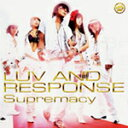 艺人名: Ra行 - Supremacy/LUV AND RESPONSE[CD+DVD]【返品種別A】