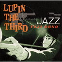 "LUPIN THE THIRD""JAZZ""/大野雄二トリオ[CD]【返品種別A】"