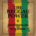 THE REGGAE POWER 2/SPICY CHOCOLATE and SLY & ROBBIE[CD]【返品種別A】