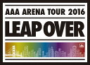 【送料無料】[枚数限定][限定版][先着特典付]AAA ARENA TOUR 2016 -LEAP OVER-(初回生産限定盤)/AAA[Blu-ray]【返品種別A】