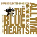 【送料無料】[枚数限定][限定盤]THE BLUE HEARTS 30th ANNIVERSARY ALL TIME MEMORIALS〜SUPER SELEC...