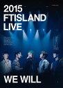 【送料無料】[枚数限定][限定版]2015 FTISLAND LIVE[We Will]TOUR DVD/FTISLAND[DVD]【返品種別A】