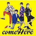 come Here/KAT-TUN[CD...