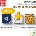 SEVENTEEN 6TH MINI ALBUM [YOU MADE MY DAWN]★3種セット(BEFORE DAWN+DAWN+ETERNAL SUNSHINE VER.)セブンティーン セブチ/おまけ:生..
