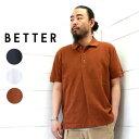 BETTER (ベター) ラフィーピケ タック ポロシャツ RAFFY PIQUE TUCK POLOBTR1808 メンズ 半袖 無地 鹿の子 ポロシャツ 綿 送料無料 日本製 正規取扱店