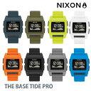 【お買い物マラソン4/10はP最大31倍】 NIXON ニクソン 腕時計 THE BASE TIDE PRO メンズ ベース タイド プロ 男性用 ウォッチ