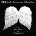 其它 - ローランド・クラーク presents アーバン・ソウル / A Life Time of Urban Soul [CD]