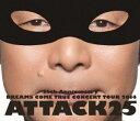 送料無料 DREAMS COME TRUE/25th ANNIVERSARY DREAMS COME TRUE CONCERT TOUR 2014 ATTACK25(通常盤) Blu-ray